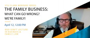 Stu Clark Webinar Series: The Family Owned Business: What Could Go Wrong? We're Family! featuring David Asper, Q.C. @ Zoom